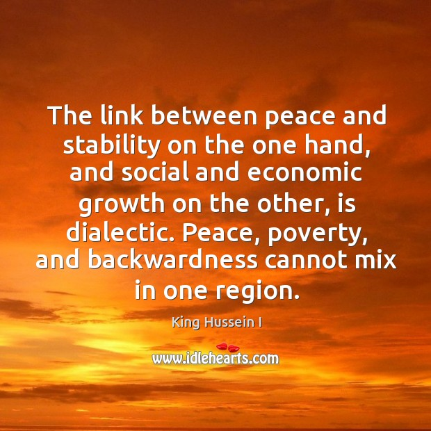The link between peace and stability on the one hand King Hussein I Picture Quote