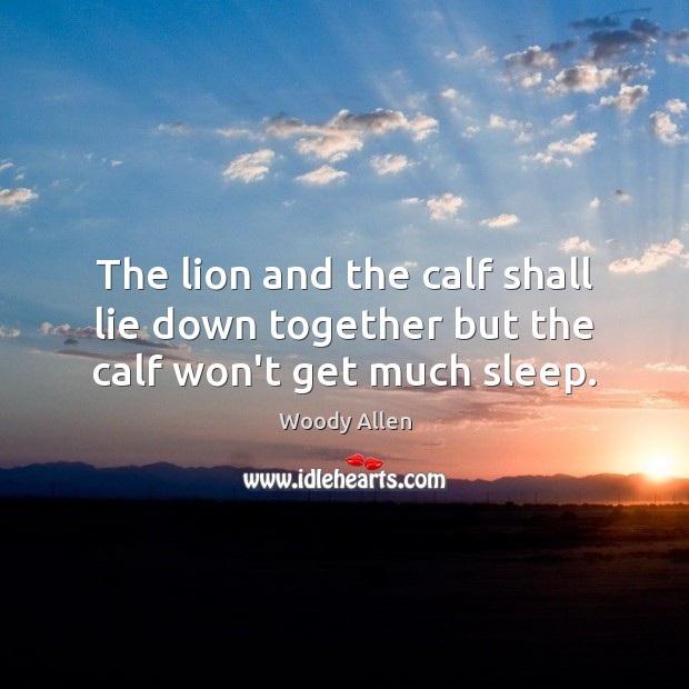 Image, The lion and the calf shall lie down together but the calf won't get much sleep.