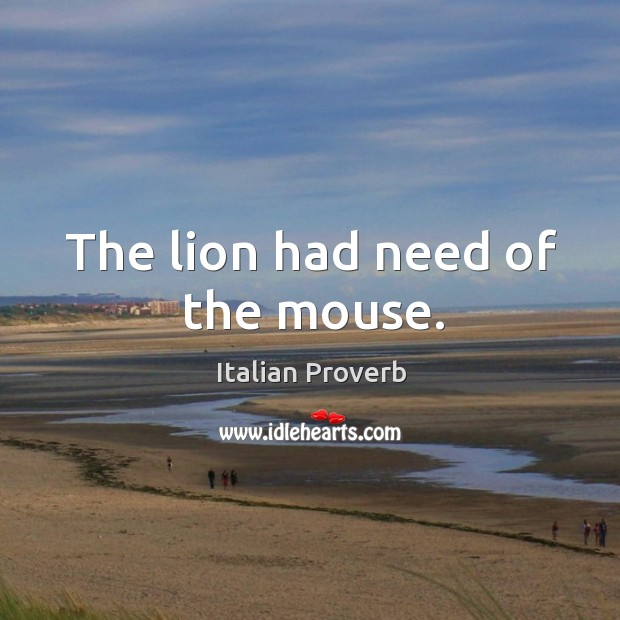 Image, The lion had need of the mouse.