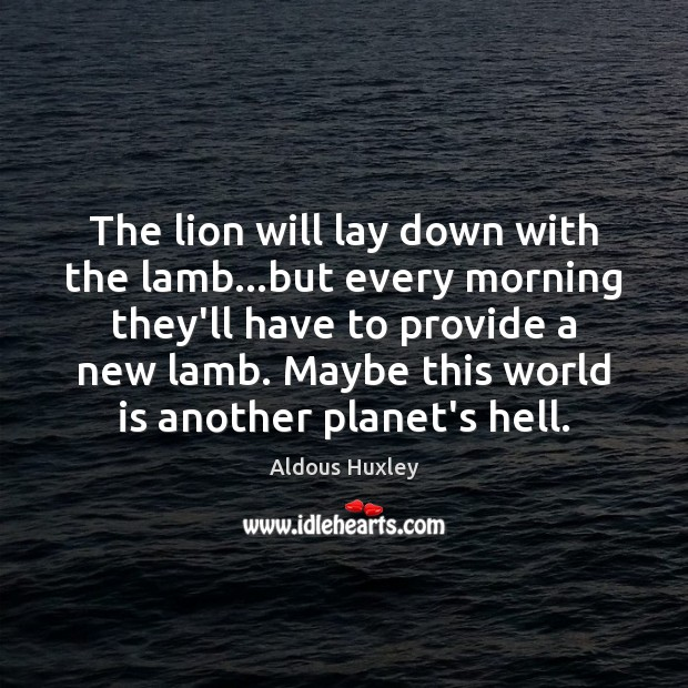 The lion will lay down with the lamb…but every morning they'll Aldous Huxley Picture Quote