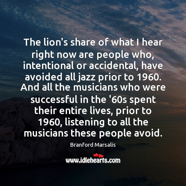 Image, The lion's share of what I hear right now are people who,
