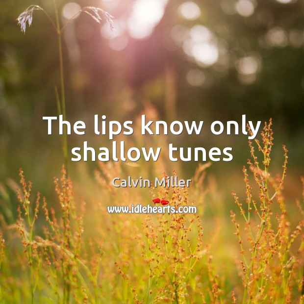 Image, The lips know only shallow tunes