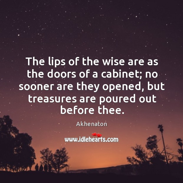 Image, The lips of the wise are as the doors of a cabinet; no sooner are they opened