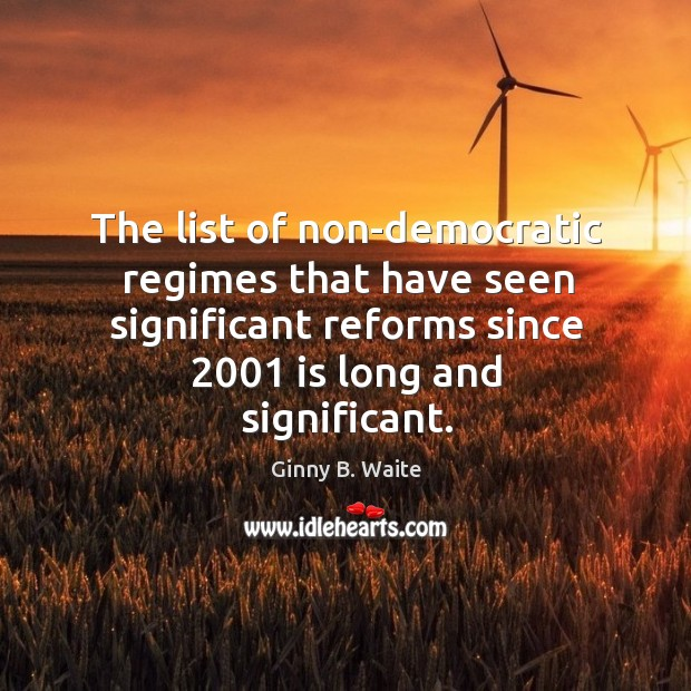 Image, The list of non-democratic regimes that have seen significant reforms since 2001 is long and significant.