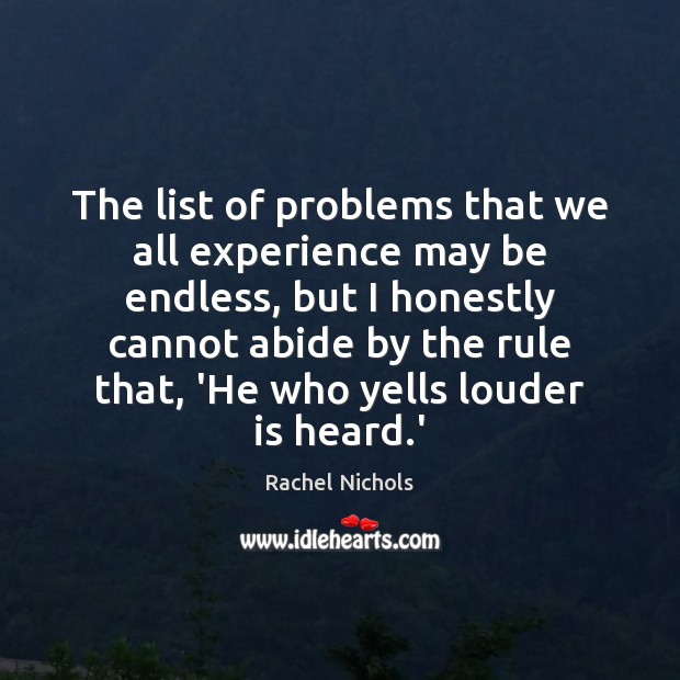 The list of problems that we all experience may be endless, but Rachel Nichols Picture Quote