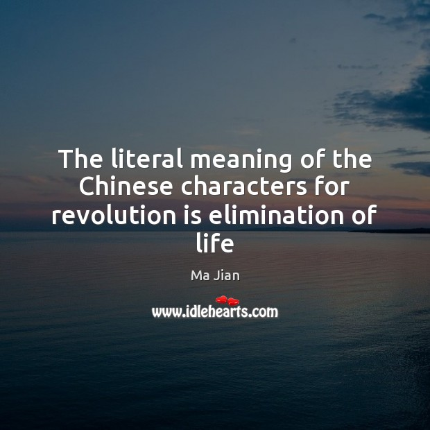 The literal meaning of the Chinese characters for revolution is elimination of life Image