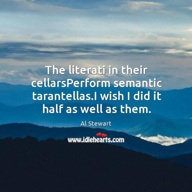 The literati in their cellarsPerform semantic tarantellas.I wish I did it Image