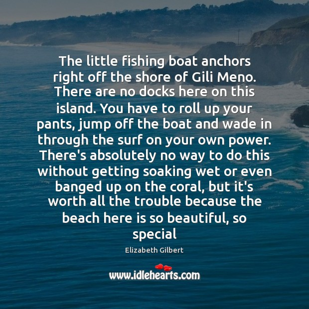 The little fishing boat anchors right off the shore of Gili Meno. Elizabeth Gilbert Picture Quote
