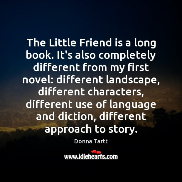The Little Friend is a long book. It's also completely different from Donna Tartt Picture Quote