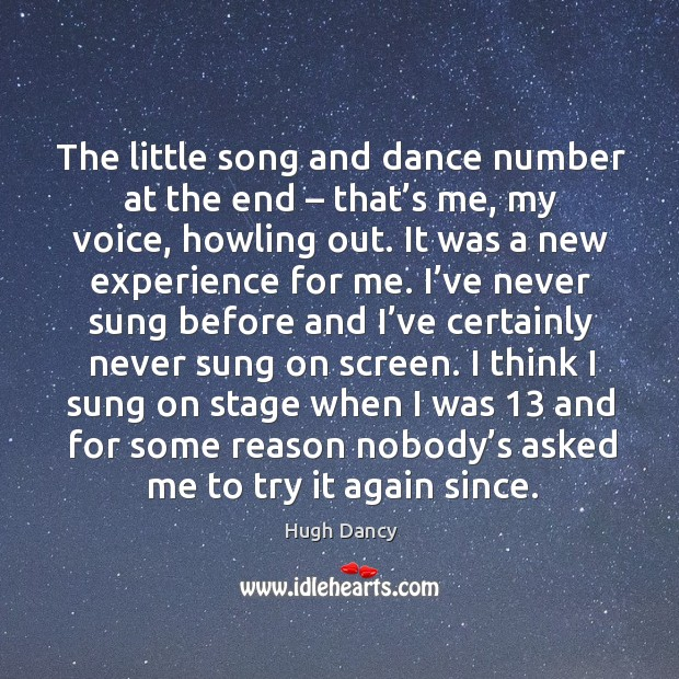 The little song and dance number at the end – that's me, my voice, howling out. Image