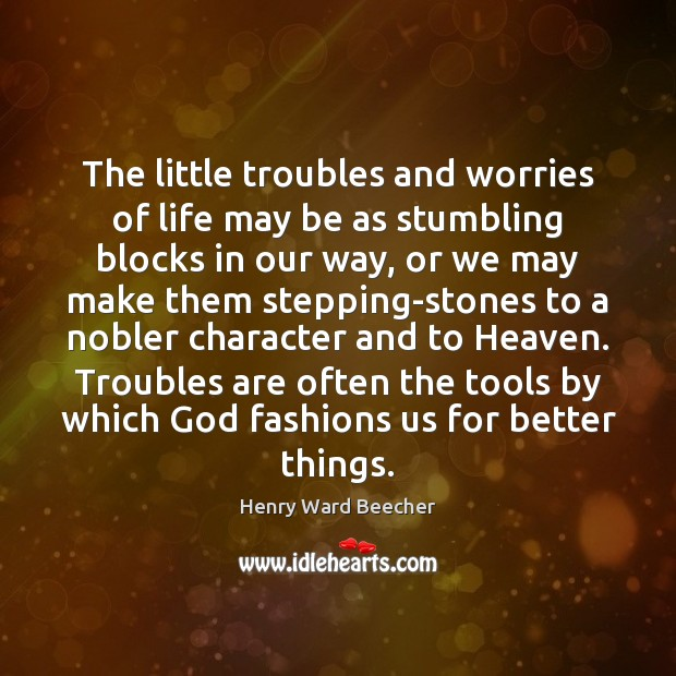 The little troubles and worries of life may be as stumbling blocks Image