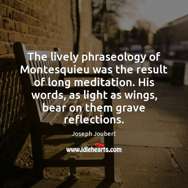 Image, The lively phraseology of Montesquieu was the result of long meditation. His