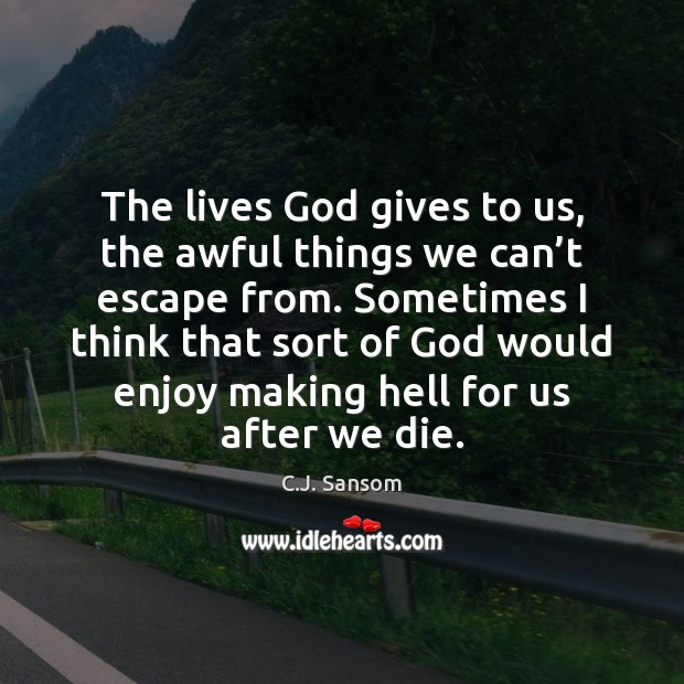 The lives God gives to us, the awful things we can't God Quotes Image