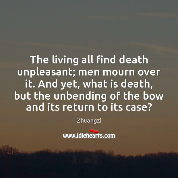 The living all find death unpleasant; men mourn over it. And yet, Zhuangzi Picture Quote