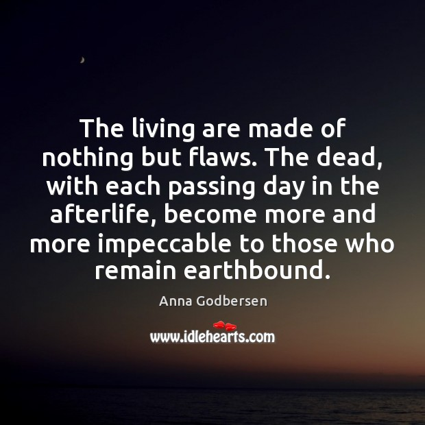 Image, The living are made of nothing but flaws. The dead, with each