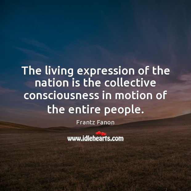 The living expression of the nation is the collective consciousness in motion Image