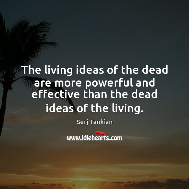 The living ideas of the dead are more powerful and effective than Image