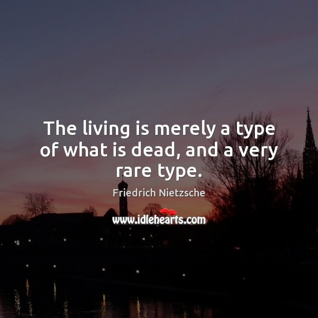 Image, The living is merely a type of what is dead, and a very rare type.