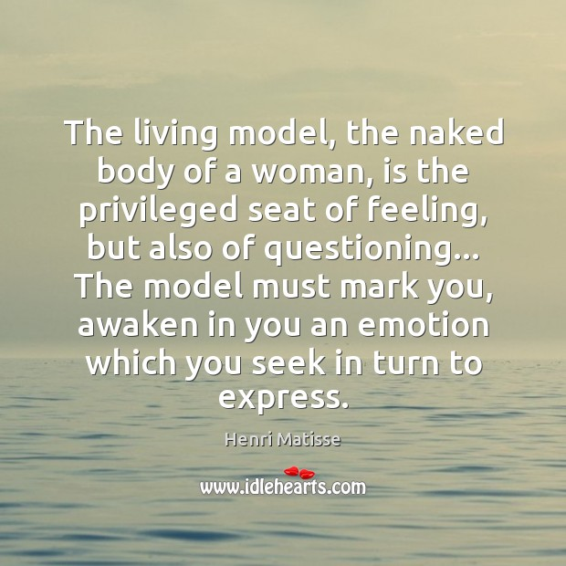 The living model, the naked body of a woman, is the privileged Henri Matisse Picture Quote