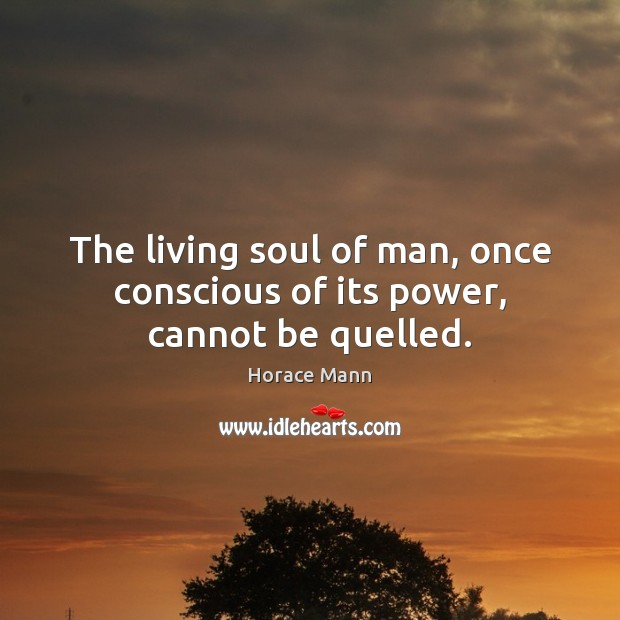 The living soul of man, once conscious of its power, cannot be quelled. Image