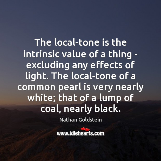 The local-tone is the intrinsic value of a thing – excluding any Image