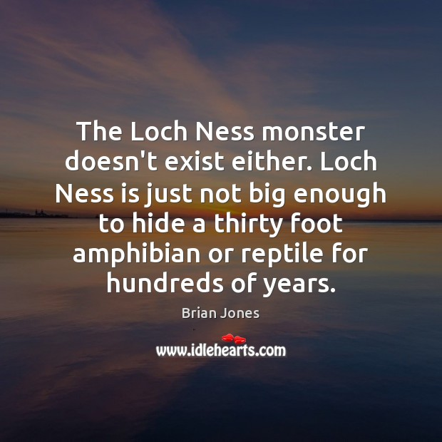 Image, The Loch Ness monster doesn't exist either. Loch Ness is just not
