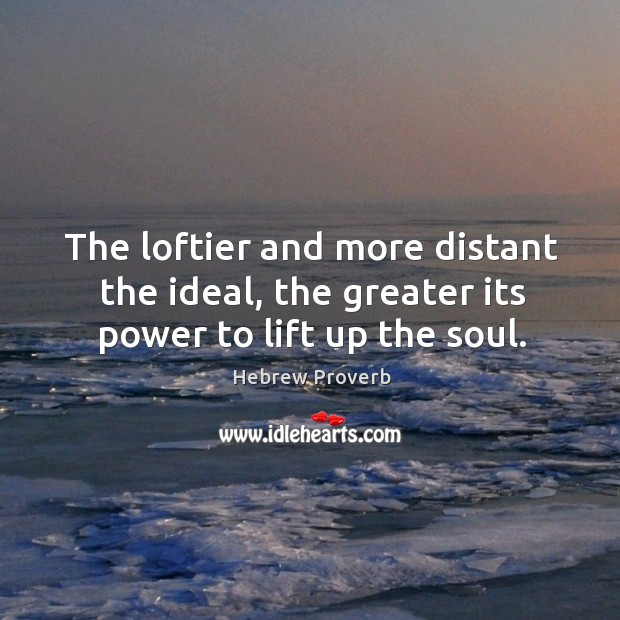 Image, The loftier and more distant the ideal, the greater its power to lift up the soul.
