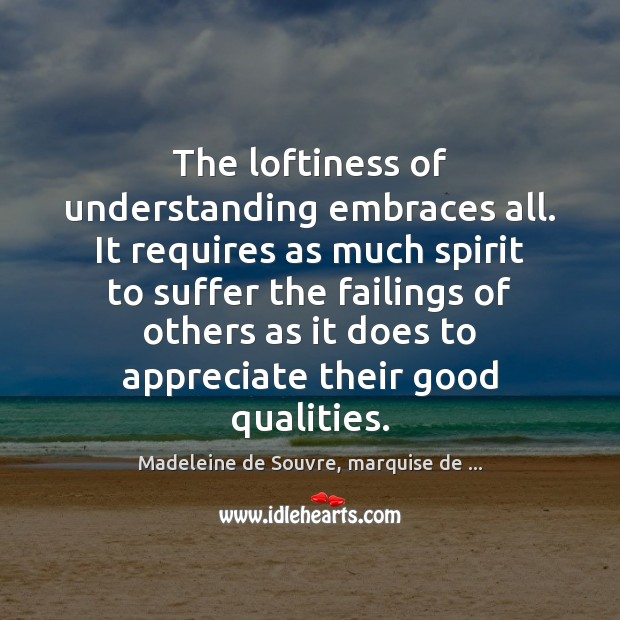 The loftiness of understanding embraces all. It requires as much spirit to Appreciate Quotes Image