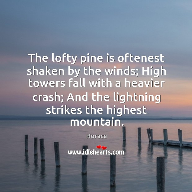 The lofty pine is oftenest shaken by the winds; Image