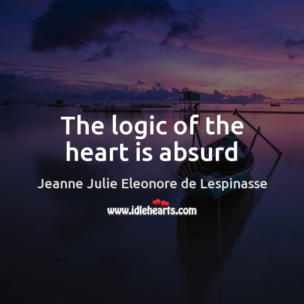 The logic of the heart is absurd Logic Quotes Image