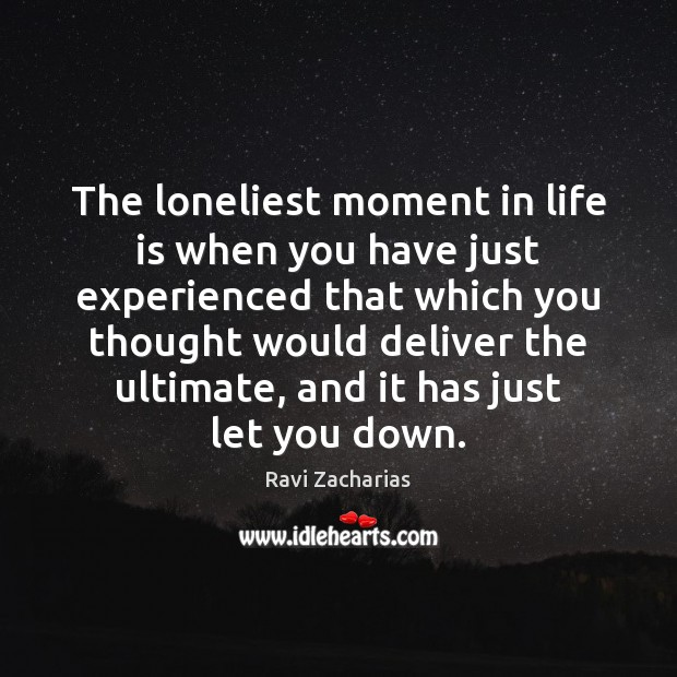 Image, The loneliest moment in life is when you have just experienced that