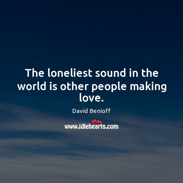 Image, The loneliest sound in the world is other people making love.