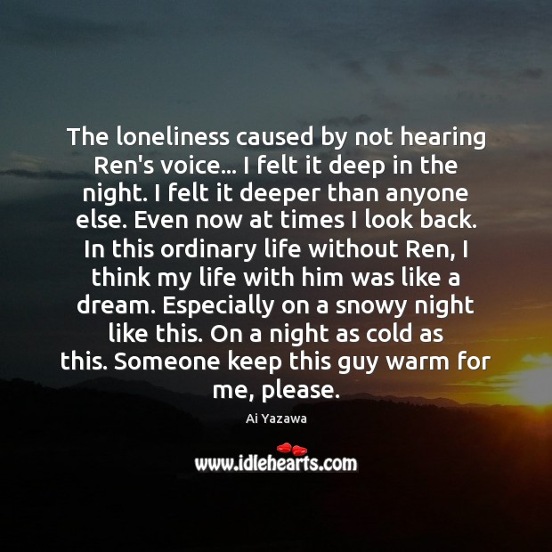 The loneliness caused by not hearing Ren's voice… I felt it deep Ai Yazawa Picture Quote