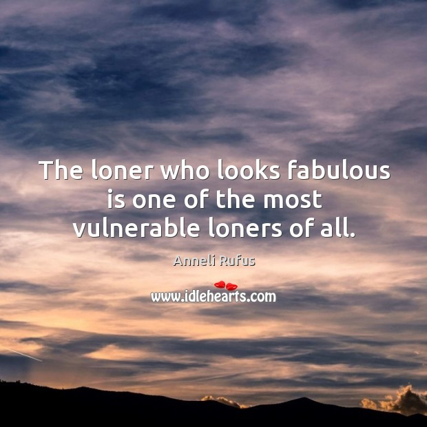 Image, The loner who looks fabulous is one of the most vulnerable loners of all.