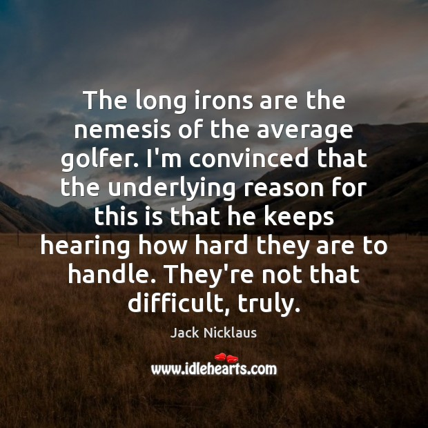 Image, The long irons are the nemesis of the average golfer. I'm convinced