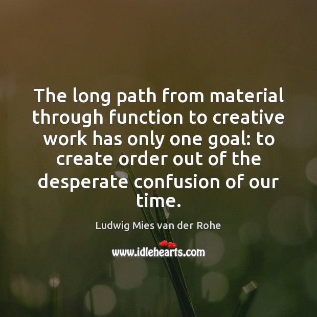 The long path from material through function to creative work has only Goal Quotes Image