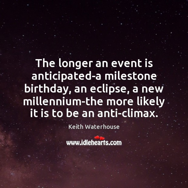 Image, The longer an event is anticipated-a milestone birthday, an eclipse, a new