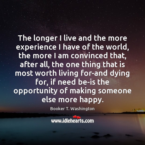 Image, The longer I live and the more experience I have of the