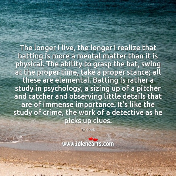 Image, The longer I live, the longer I realize that batting is more