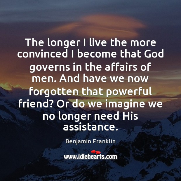 The longer I live the more convinced I become that God governs Image