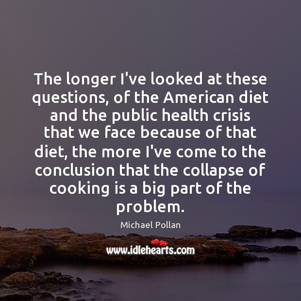 Image, The longer I've looked at these questions, of the American diet and