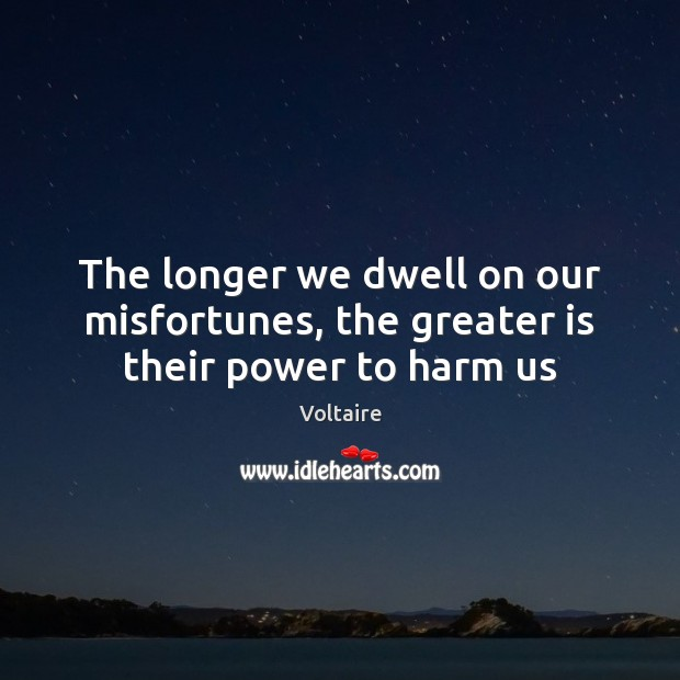 Image, The longer we dwell on our misfortunes, the greater is their power to harm us