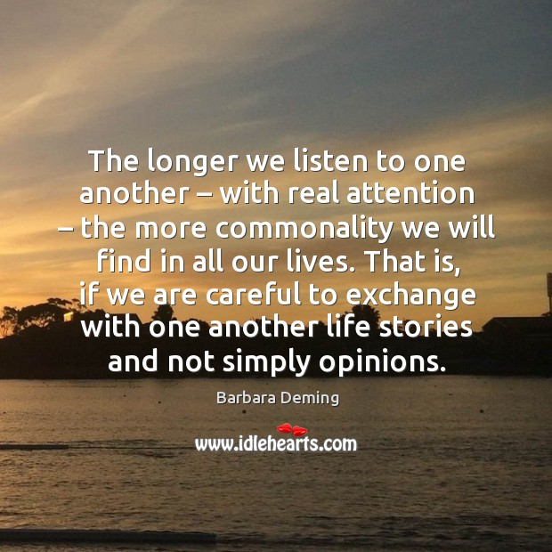 The longer we listen to one another – with real attention – the more commonality we Image