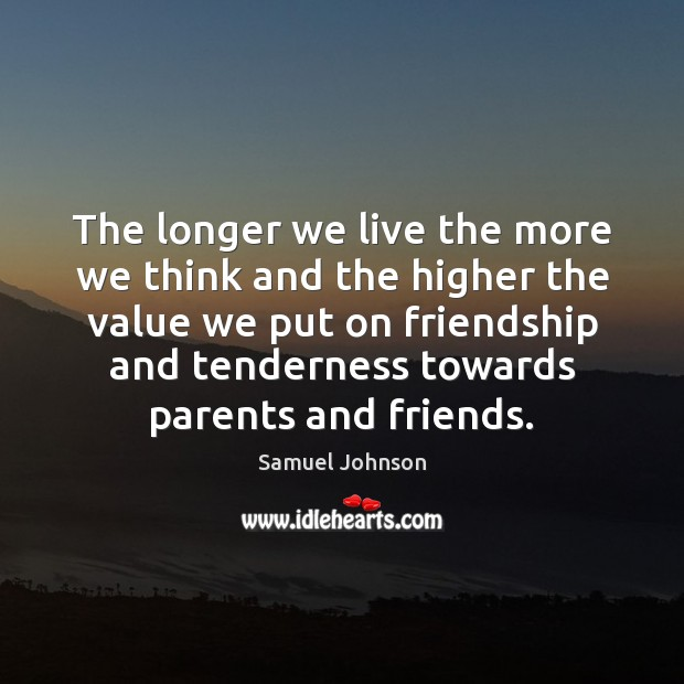 The longer we live the more we think and the higher the Samuel Johnson Picture Quote