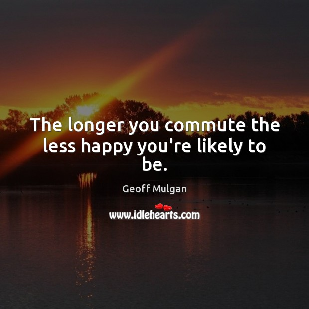The longer you commute the less happy you're likely to be. Image