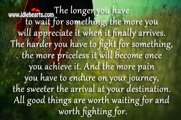 All good things are worth waiting for and worth fighting for. Image