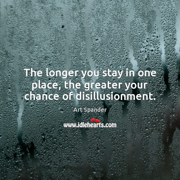 Image, The longer you stay in one place, the greater your chance of disillusionment.