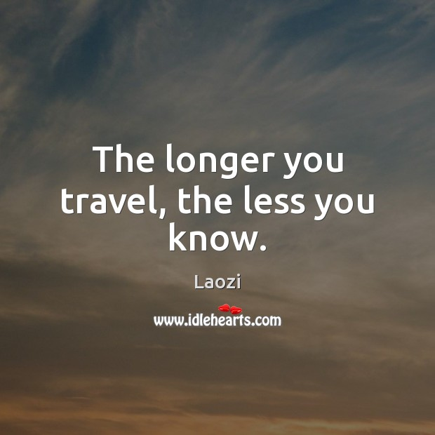 Image, The longer you travel, the less you know.