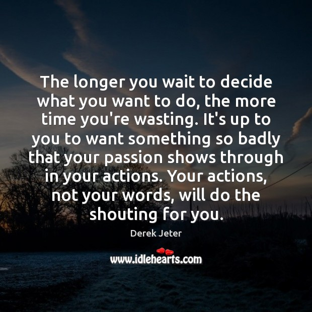 The longer you wait to decide what you want to do, the Derek Jeter Picture Quote