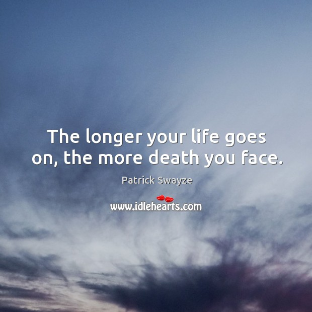 The longer your life goes on, the more death you face. Image